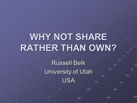 WHY NOT SHARE RATHER THAN OWN?