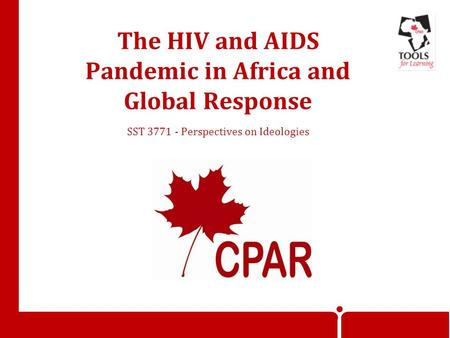 The HIV and AIDS Pandemic in Africa and Global Response SST 3771 - Perspectives on Ideologies.