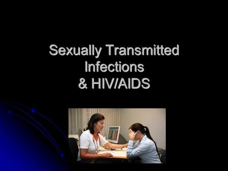 Sexually Transmitted Infections & HIV/AIDS. STI's Sexually Transmitted Infection (STI) – any pathogen that spreads from one person to another during sexual.