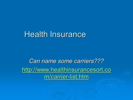 Health Insurance Can name some carriers???  m/carrier-list.htm  m/carrier-list.htm.