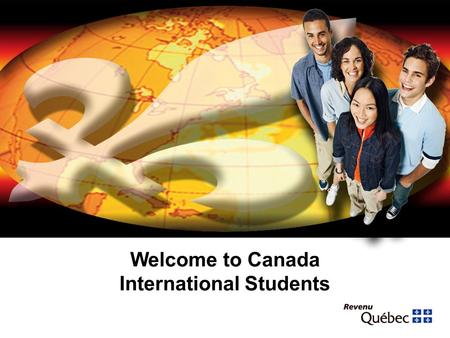 Welcome to Canada International Students. 2 Presentation objectives This presentation is for you if you have left another country or a Canadian province.
