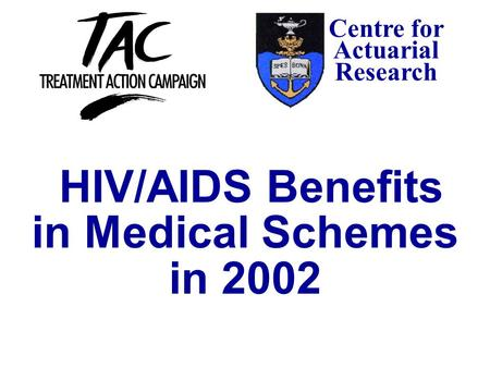 Centre for Actuarial Research HIV/AIDS Benefits in Medical Schemes in 2002.
