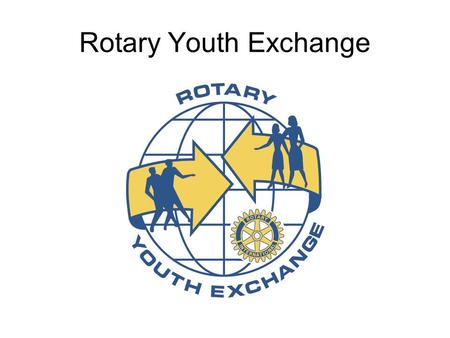Rotary Youth Exchange. What is it…? Opportunity to learn a new culture and language Opportunity to learn a new culture and language Opportunity to be.