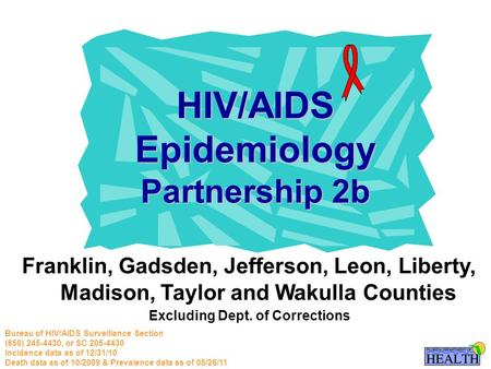 Franklin, Gadsden, Jefferson, Leon, Liberty, Madison, Taylor and Wakulla Counties Excluding Dept. of Corrections HIV/AIDS Epidemiology Partnership 2b Bureau.
