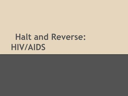 Halt and Reverse: HIV/AIDS. History Discovered in 1980s Originally linked to gay males 1985 - first blood test approved In 1986, AZT, a failed cancer.