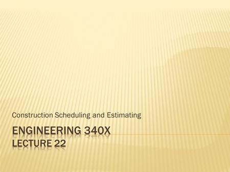 Construction Scheduling and Estimating.  Someone gets an IDEA  The IDEA inspires a PLAN to be created  The PLAN is used to build the SCHEDULE  The.