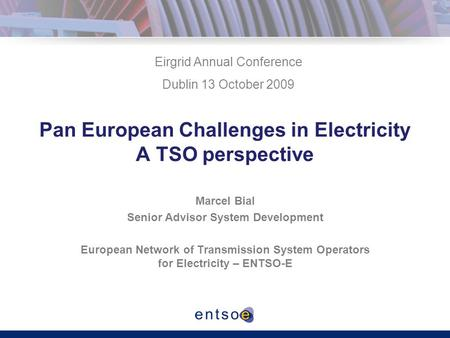 Pan European Challenges in Electricity A TSO perspective Marcel Bial Senior Advisor System Development European Network of Transmission System Operators.