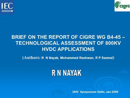 BRIEF ON THE REPORT OF CIGRE WG B4-45 – TECHNOLOGICAL ASSESSMENT OF 800KV HVDC APPLICATIONS (Authors: R N Nayak, Mohammed Rashwan, R P Sasmal ) UHV Symposium.