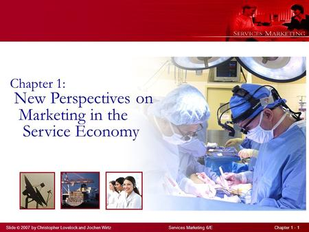 Slide © 2007 by Christopher Lovelock and Jochen Wirtz Services Marketing 6/E Chapter 1 - 1 Chapter 1: New Perspectives on Marketing in the Service Economy.