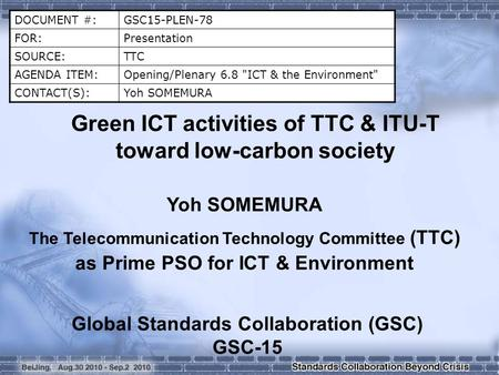 DOCUMENT #:GSC15-PLEN-78 FOR:Presentation SOURCE:TTC AGENDA ITEM:Opening/Plenary 6.8 ICT & the Environment CONTACT(S):Yoh SOMEMURA Green ICT activities.