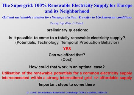 The Supergrid: 100% Renewable Electricity Supply for Europe and its Neighborhood Optimal sustainable solution for climate protection: Transfer to US-American.