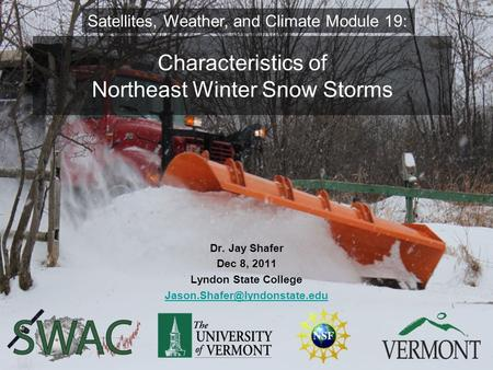 Characteristics of Northeast Winter Snow Storms Dr. Jay Shafer Dec 8, 2011 Lyndon State College Satellites, Weather, and Climate.