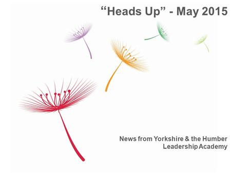 "News from Yorkshire & the Humber Leadership Academy "" Heads Up"" - May 2015."