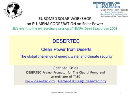 EUROMED <strong>SOLAR</strong> WORKSHOP on EU-MENA COOPERATION on <strong>Solar</strong> <strong>Power</strong> Side event to the extraordinary session of EMPA Dead Sea/Jordan 2008 Gerhard Knies DESERTEC.