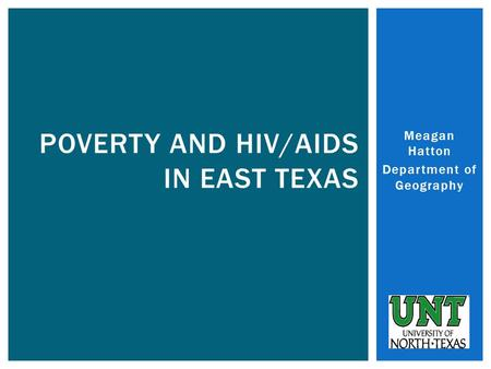 Meagan Hatton Department of Geography POVERTY AND HIV/AIDS IN EAST TEXAS.