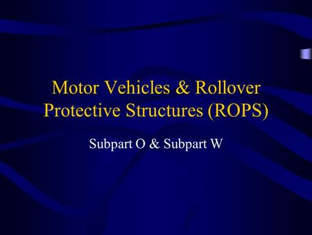 Motor Vehicles & Rollover Protective Structures (ROPS)