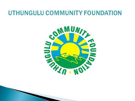 UTHUNGULU COMMUNITY FOUNDATION.  Community Foundations are basically grant- making organisations that, among other things, do the following:  Seek to.