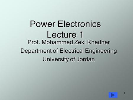 Power Electronics Lecture 1 Prof. Mohammed Zeki Khedher Department of Electrical Engineering University of Jordan 1.