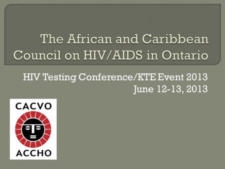 HIV Testing Conference/KTE Event 2013 June 12-13, 2013.