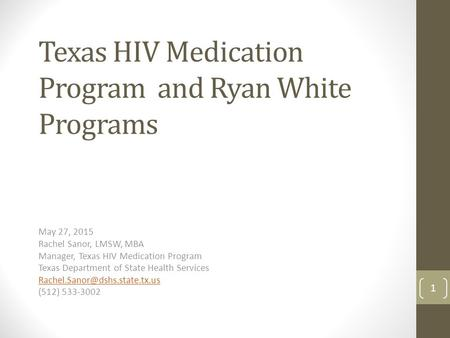 Texas HIV Medication Program and Ryan White Programs May 27, 2015 Rachel Sanor, LMSW, MBA Manager, Texas HIV Medication Program Texas Department of State.