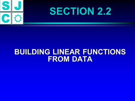 SECTION 2.2 BUILDING LINEAR FUNCTIONS FROM DATA BUILDING LINEAR FUNCTIONS FROM DATA.
