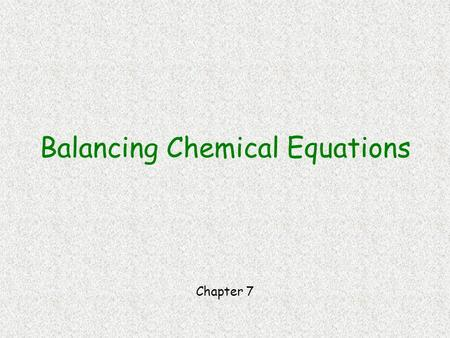 Balancing Chemical Equations Chapter 7. What is Balancing? Making sure there are equal numbers of each type of atom on each side of a chemical reaction.