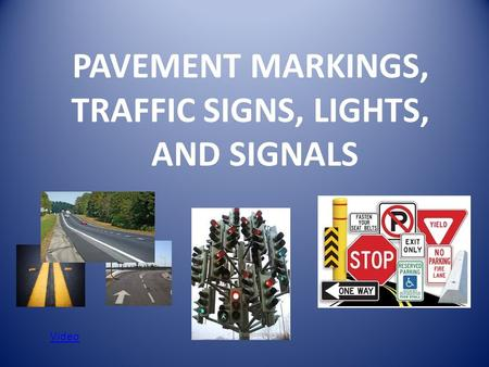 PAVEMENT MARKINGS, TRAFFIC SIGNS, LIGHTS, AND SIGNALS Video.