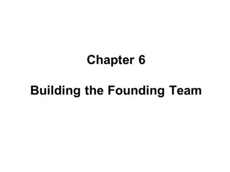 Chapter 6 Building the Founding Team
