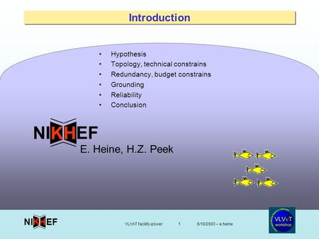 6/10/2003 – e.heineVLVnT facility-power1 EFNI H K Introduction Hypothesis Topology, technical constrains Redundancy, budget constrains Grounding Reliability.