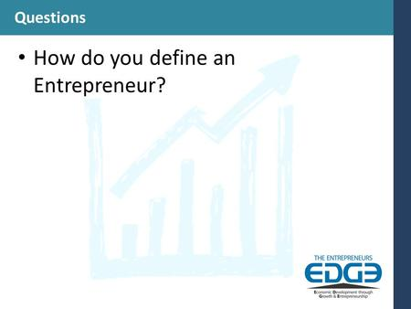 Questions How do you define an Entrepreneur?. Questions How do you define an Entrepreneur? How do you know one when you see one?