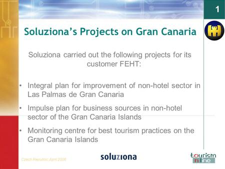 Czech Republic, April 2006 1 Soluziona's Projects on Gran Canaria Soluziona carried out the following projects for its customer FEHT: Integral plan for.
