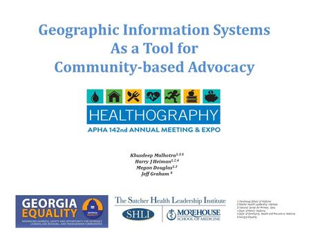 Geographic Information Systems As a Tool for Community-based Advocacy 1 Morehouse School of Medicine 2 Satcher Health Leadership Institute 3 National Center.