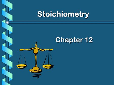 Chapter 12 Stoichiometry The study of the quantitative, or measurable, relationships that exist in chemical formulas and chemical reactions.Stoichiometry.