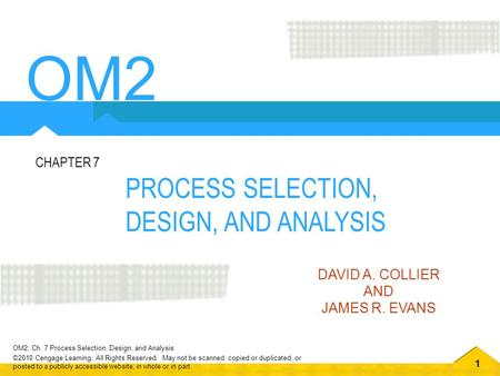 OM2 PROCESS SELECTION, DESIGN, AND ANALYSIS CHAPTER 7 DAVID A. COLLIER