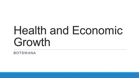 Health and Economic Growth BOTSWANA. Life Expectancy Country/region196019902000201220002012 Botswana516350475047 East Asia & Pacific486972757275 Europe.
