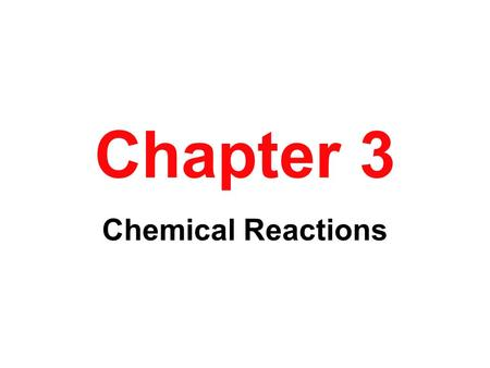 Chapter 3 Chemical Reactions. Chemical Change Evidence Chapter 6.