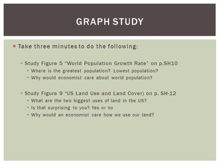 " Take three minutes to do the following:  Study Figure 5 ""World Population Growth Rate"" on p.SH10  Where is the greatest population? Lowest population?"