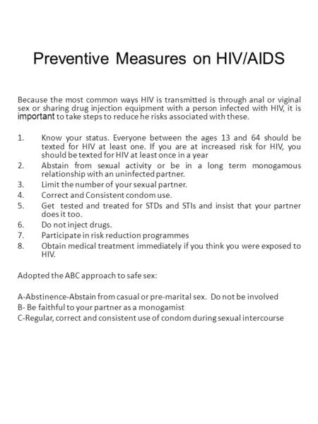 Preventive Measures on HIV/AIDS Because the most common ways HIV is transmitted is through anal or viginal sex or sharing drug injection equipment with.