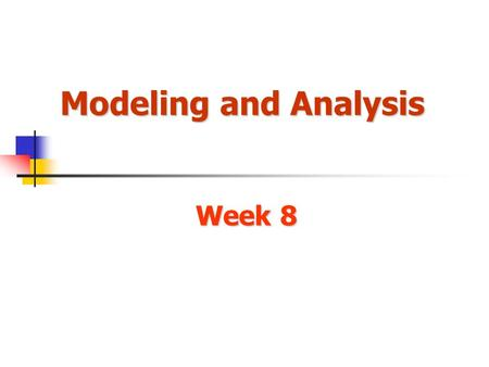 Modeling and Analysis Week 8.