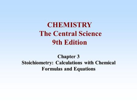 Chapter 3 Stoichiometry: Calculations with Chemical Formulas and Equations CHEMISTRY The Central Science 9th Edition.