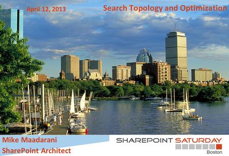 Search Topology and Optimization April 12, 2013 Mike Maadarani SharePoint Architect.