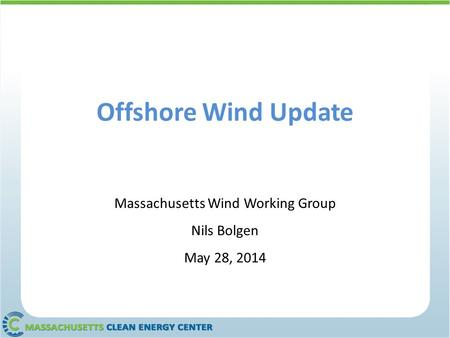 Offshore Wind Update Massachusetts Wind Working Group Nils Bolgen May 28, 2014.