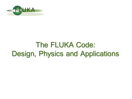 The FLUKA Code: Design, Physics <strong>and</strong> Applications.