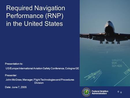 Federal Aviation Administration 0 0 Required Navigation Performance (RNP) in the United States Presentation to: US/Europe International Aviation Safety.