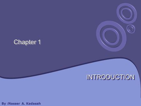Chapter 1 INTRODUCTIONINTRODUCTION By :Nasser A. Kadasah.