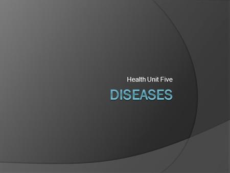 Health Unit Five. What Is a Disease? An abnormal condition of a body part, organ, or system resulting from various causes, such as infection, genetic.