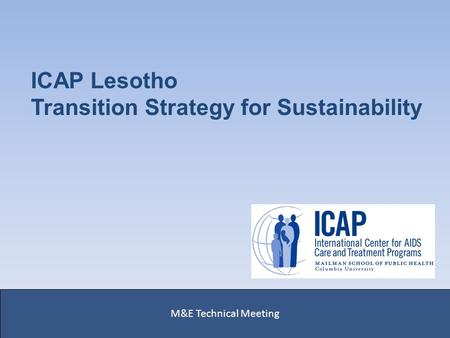 ICAP Lesotho Transition Strategy for Sustainability M&E Technical Meeting.