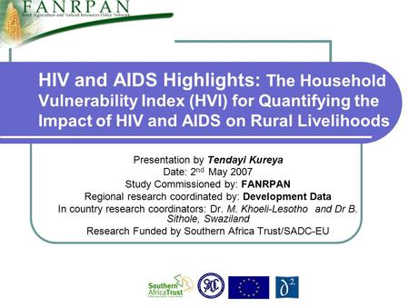 HIV and AIDS Highlights: The Household Vulnerability Index (HVI) for Quantifying the Impact of HIV and AIDS on Rural Livelihoods Presentation by Tendayi.