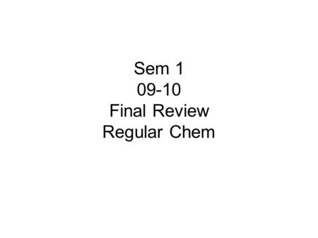 Sem 1 09-10 Final Review Regular Chem. 1 When elements combine to form substances consisting of two or more different atoms.