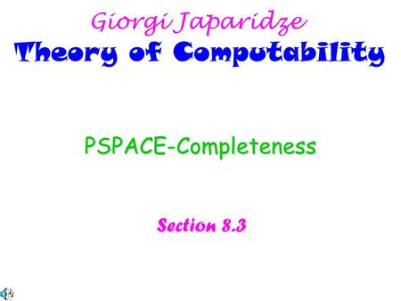 PSPACE-Completeness Section 8.3 Giorgi Japaridze Theory of Computability.